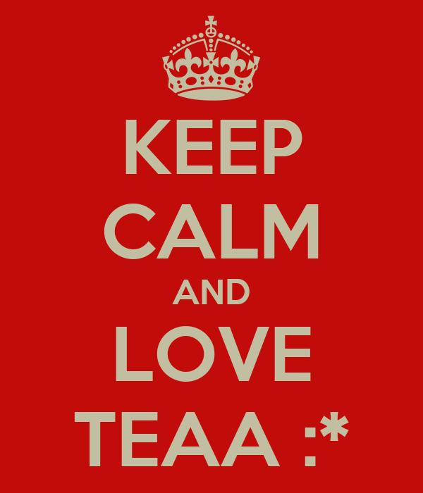 KEEP CALM AND LOVE TEAA :*