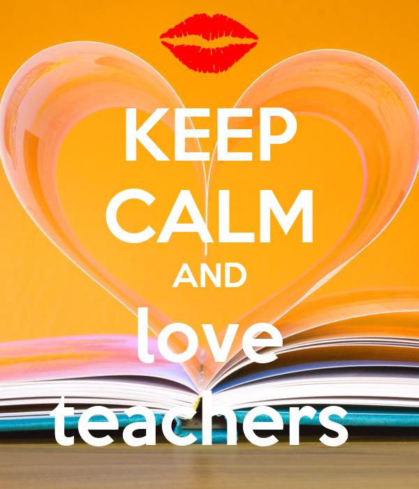 KEEP CALM AND love teachers