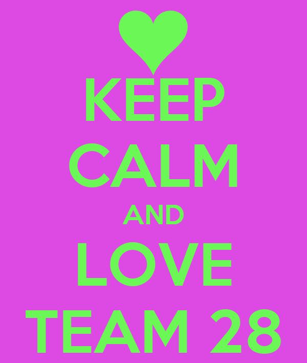 KEEP CALM AND LOVE TEAM 28