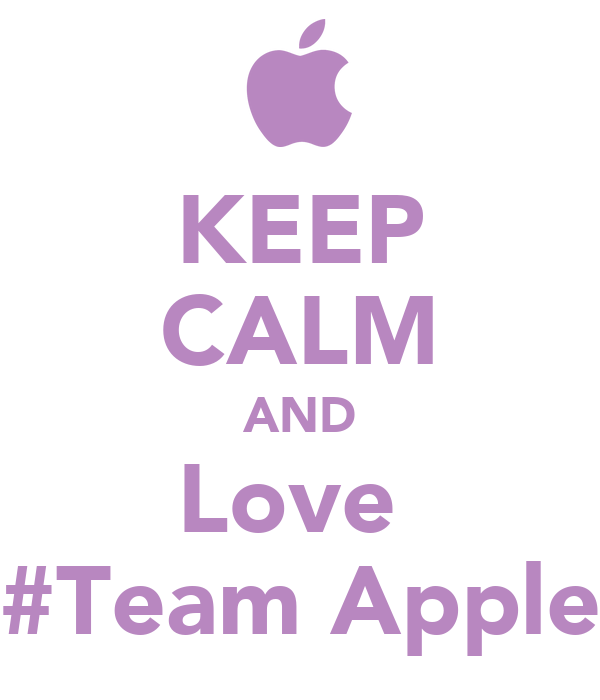 KEEP CALM AND Love  #Team Apple