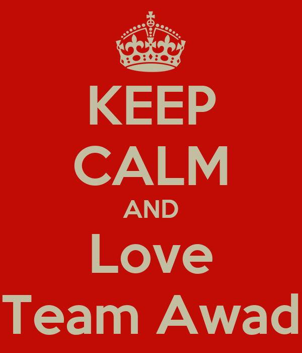 KEEP CALM AND Love Team Awad