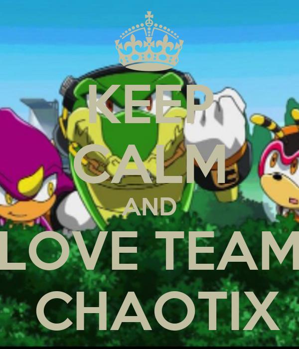 KEEP CALM AND LOVE TEAM  CHAOTIX