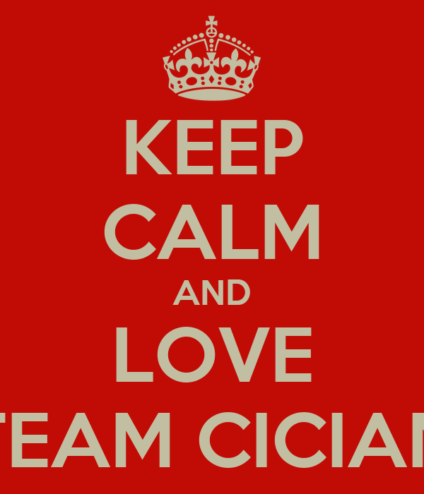 KEEP CALM AND LOVE TEAM CICIAN