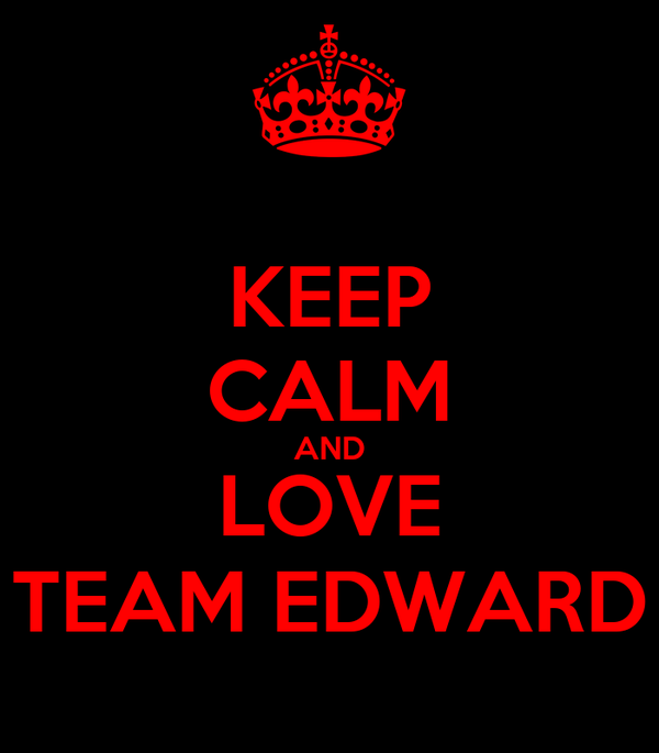 KEEP CALM AND LOVE TEAM EDWARD