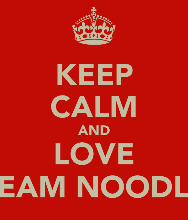 KEEP CALM AND LOVE TEAM NOODLE