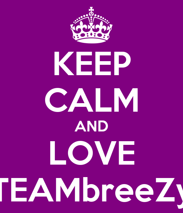 KEEP CALM AND LOVE TEAMbreeZy