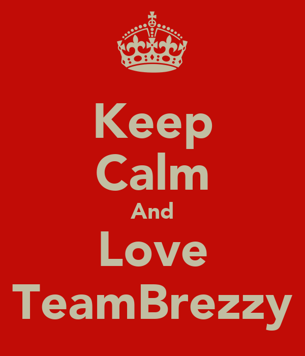 Keep Calm And Love TeamBrezzy
