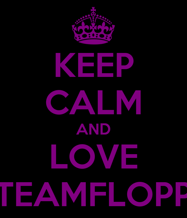 KEEP CALM AND LOVE TEAMFLOPP