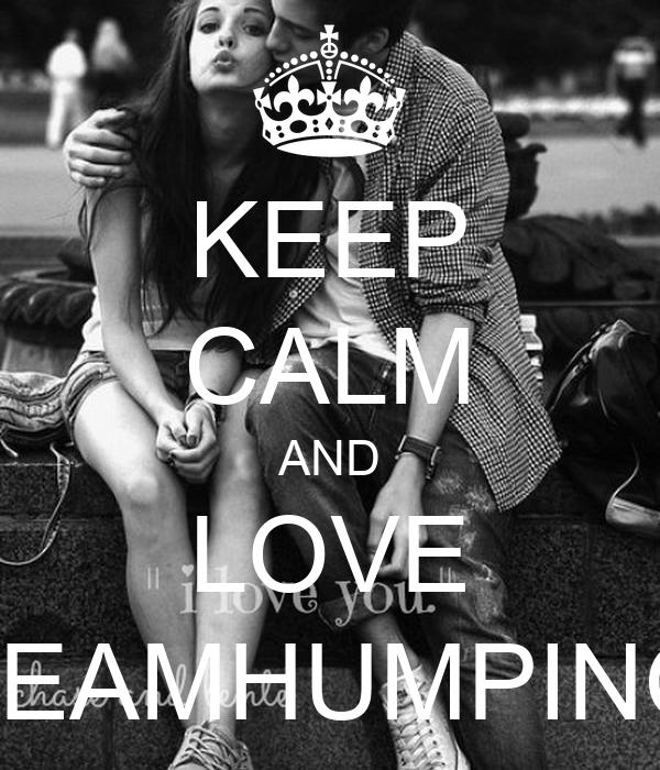 KEEP CALM AND LOVE TEAMHUMPING