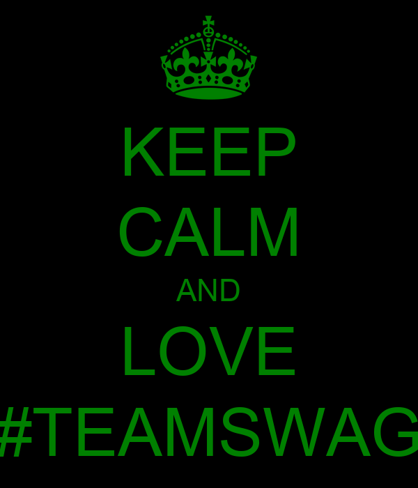 KEEP CALM AND LOVE #TEAMSWAG