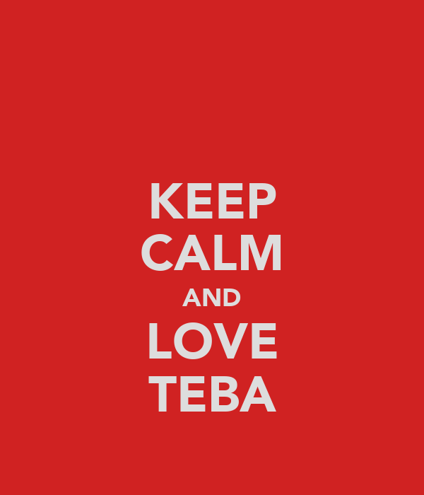 KEEP CALM AND LOVE TEBA