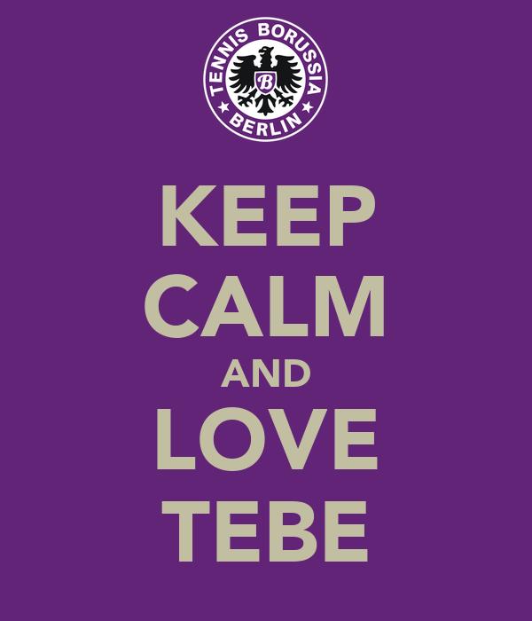 KEEP CALM AND LOVE TEBE