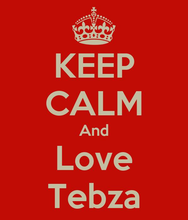 KEEP CALM And Love Tebza