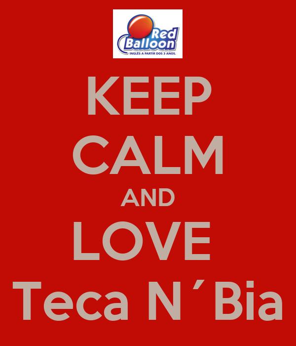 KEEP CALM AND LOVE  Teca N´Bia