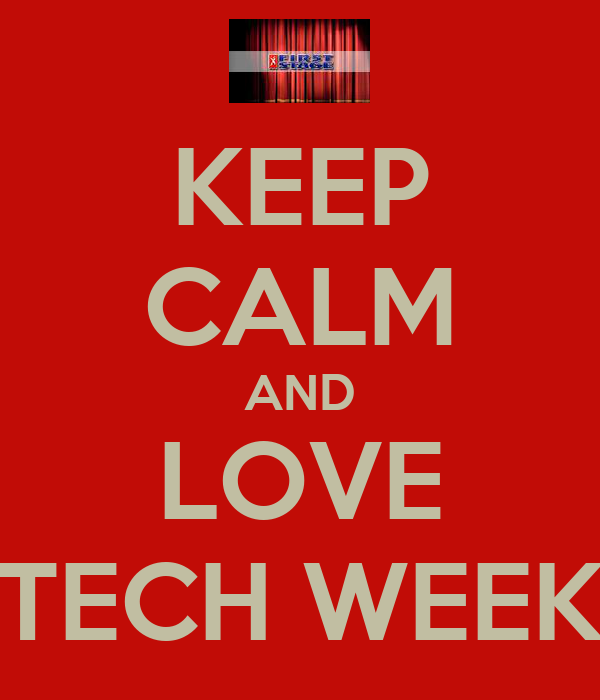 KEEP CALM AND LOVE TECH WEEK