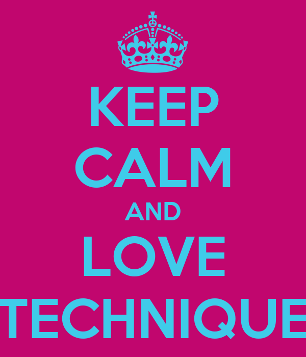 KEEP CALM AND LOVE TECHNIQUE