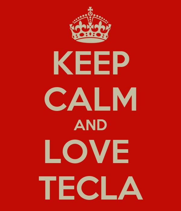 KEEP CALM AND LOVE  TECLA
