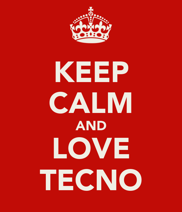 KEEP CALM AND LOVE TECNO