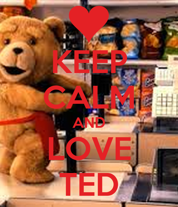 KEEP CALM AND LOVE TED