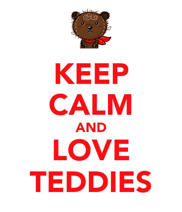 KEEP CALM AND LOVE TEDDIES