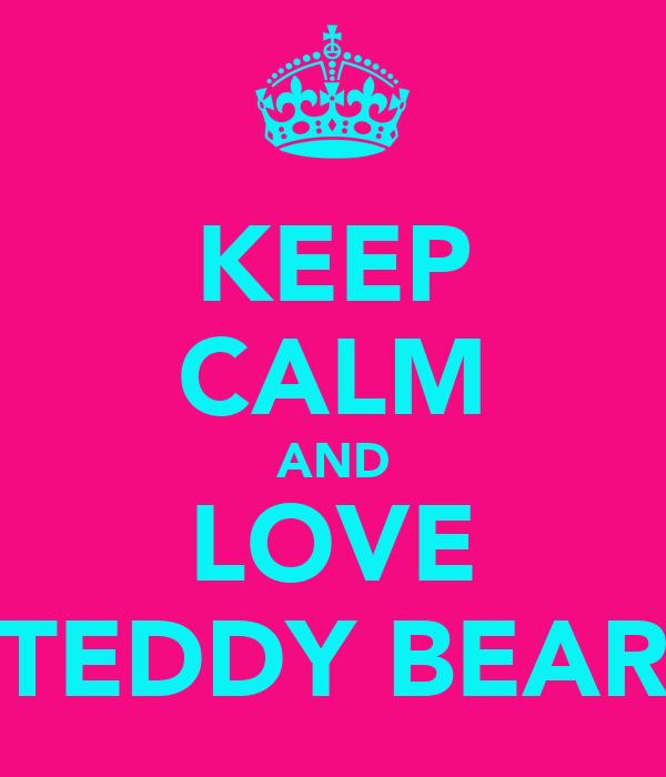 KEEP CALM AND LOVE TEDDY BEAR