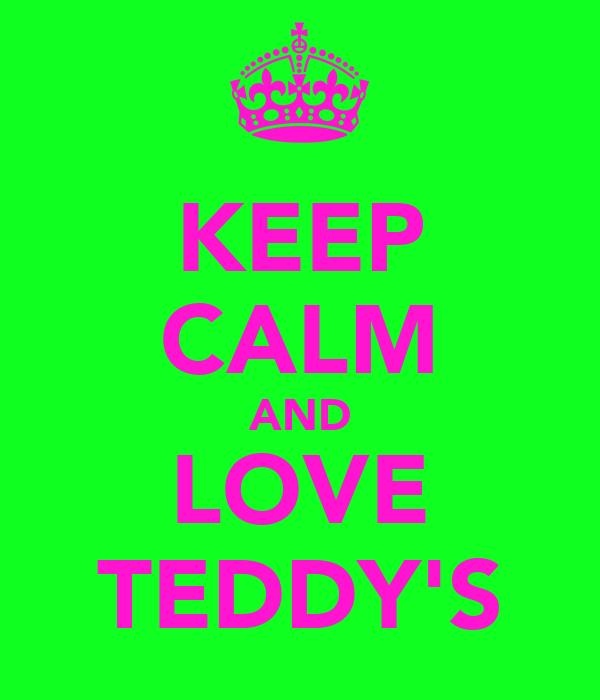 KEEP CALM AND LOVE TEDDY'S