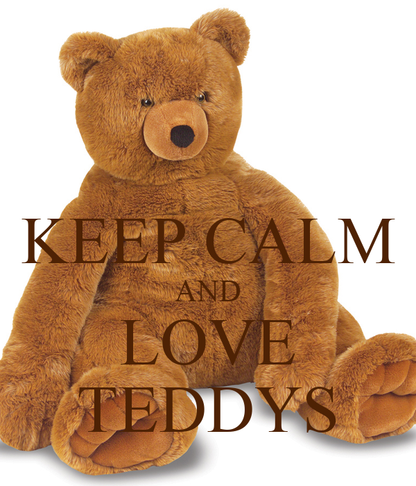 KEEP CALM AND LOVE TEDDYS