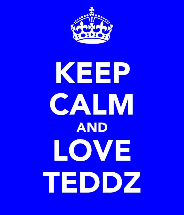 KEEP CALM AND LOVE TEDDZ