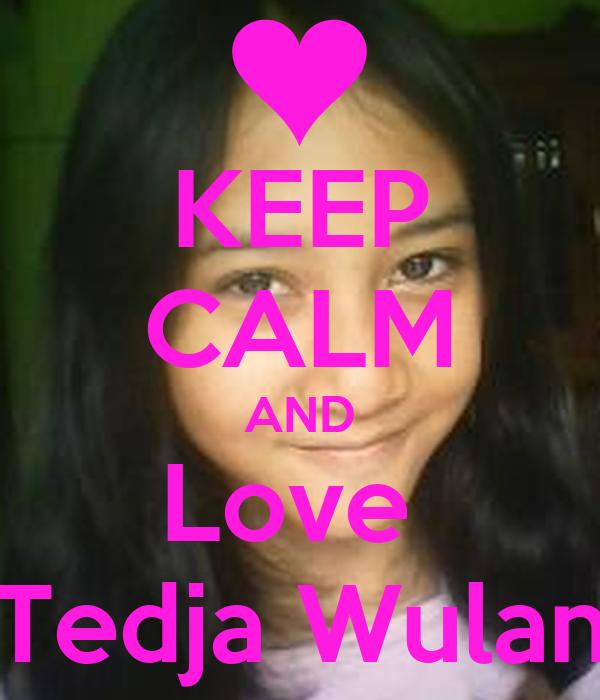 KEEP CALM AND Love  Tedja Wulan