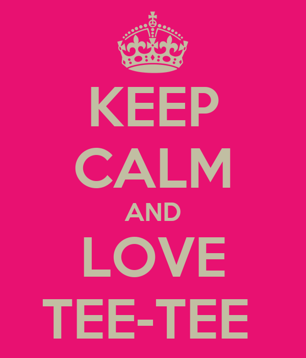 KEEP CALM AND LOVE TEE-TEE