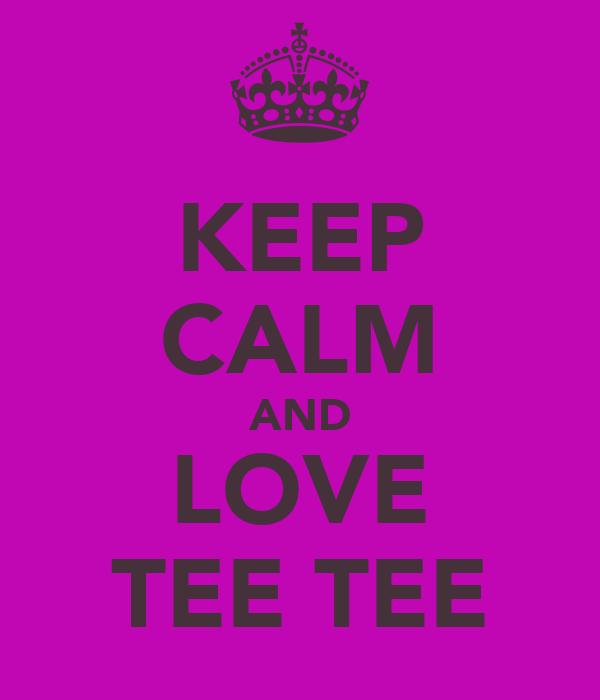 KEEP CALM AND LOVE TEE TEE