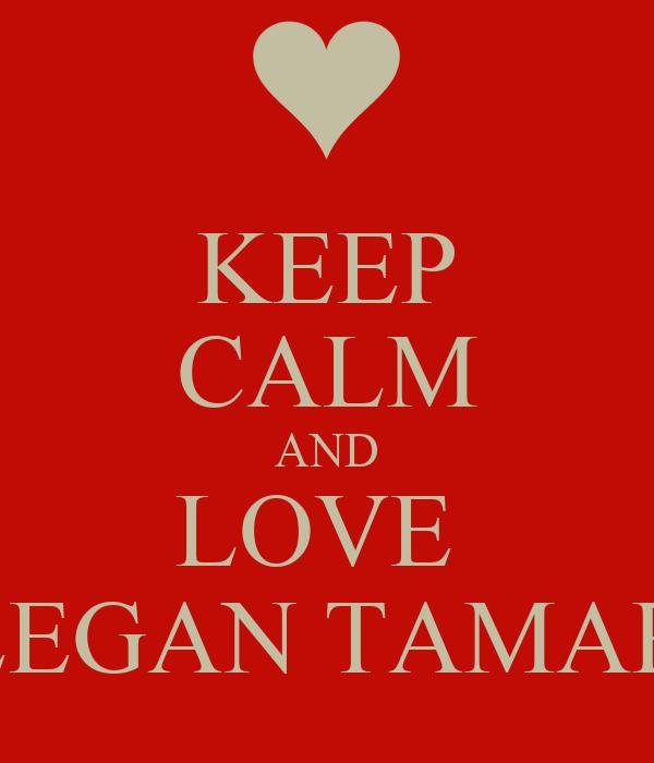 KEEP CALM AND LOVE  TEEGAN TAMARA