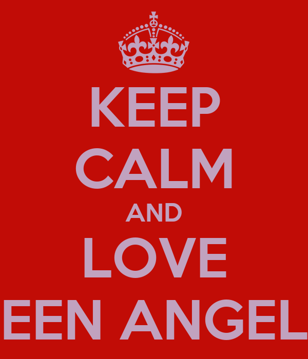 KEEP CALM AND LOVE TEEN ANGELS