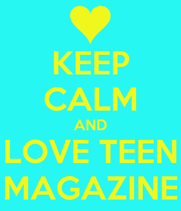 KEEP CALM AND LOVE TEEN MAGAZINE