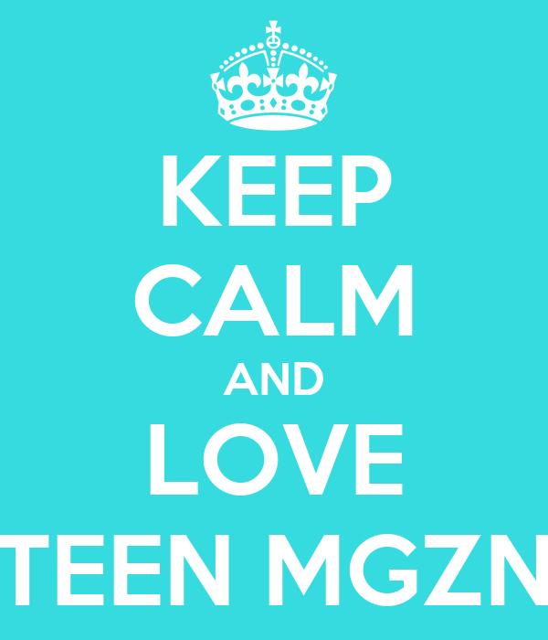 KEEP CALM AND LOVE TEEN MGZN
