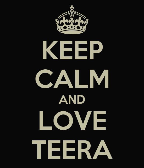 KEEP CALM AND LOVE TEERA