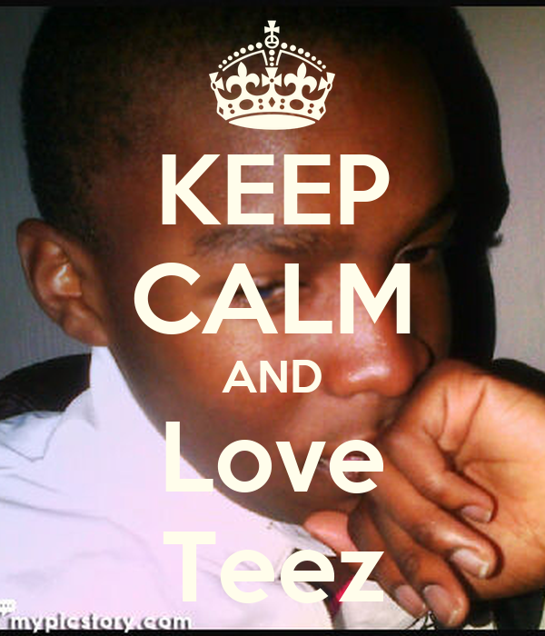 KEEP CALM AND Love Teez