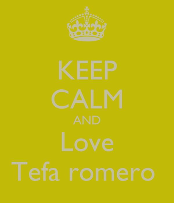 KEEP CALM AND Love Tefa romero