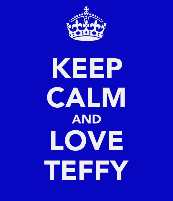 KEEP CALM AND LOVE TEFFY