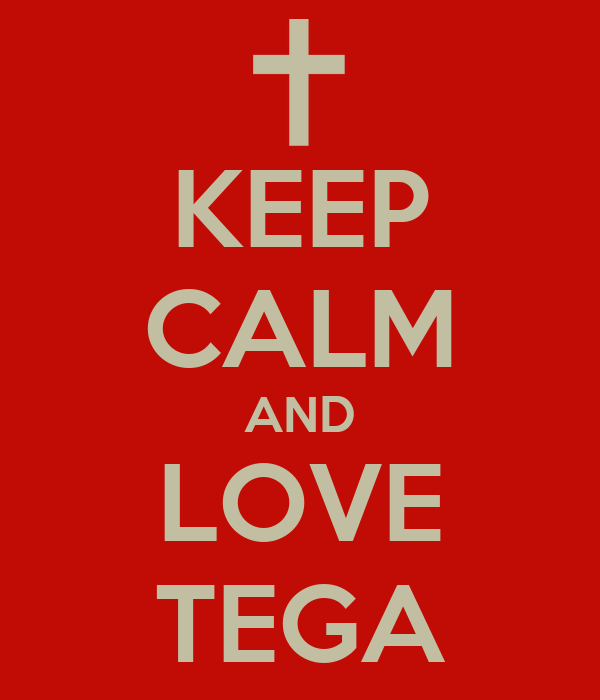 KEEP CALM AND LOVE TEGA