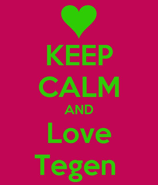 KEEP CALM AND Love Tegen
