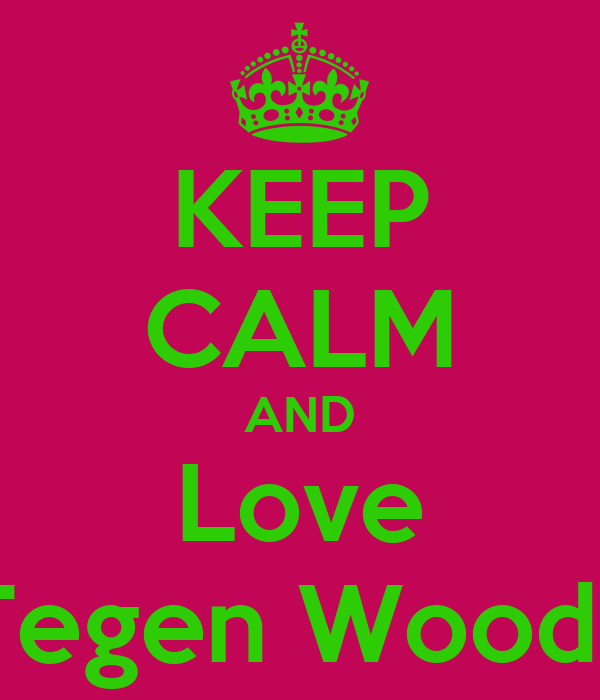KEEP CALM AND Love Tegen Woods