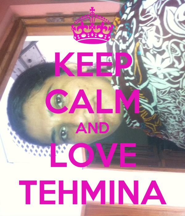 KEEP CALM AND LOVE TEHMINA