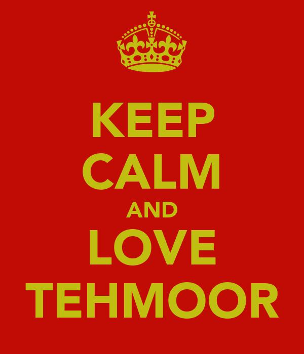 KEEP CALM AND LOVE TEHMOOR