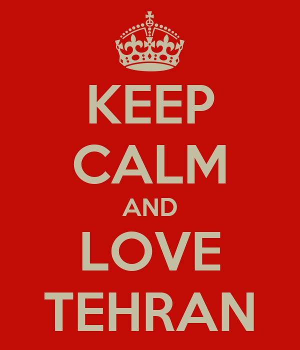 KEEP CALM AND LOVE TEHRAN