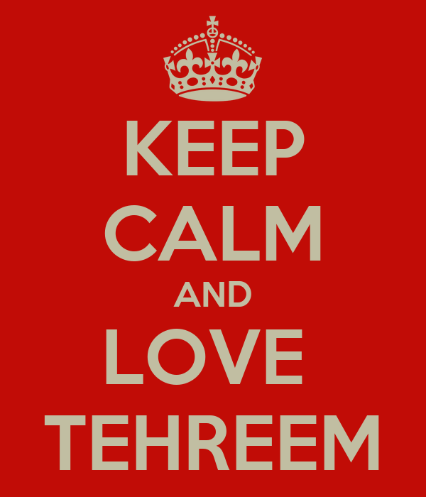 KEEP CALM AND LOVE  TEHREEM
