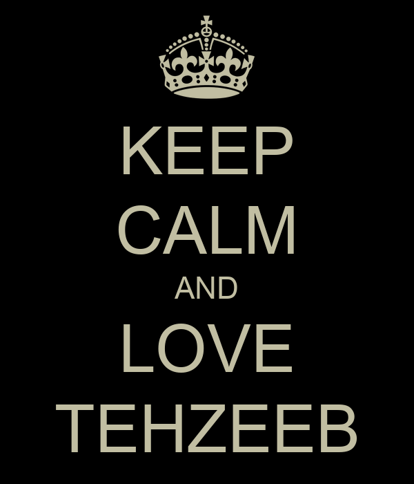 KEEP CALM AND LOVE TEHZEEB