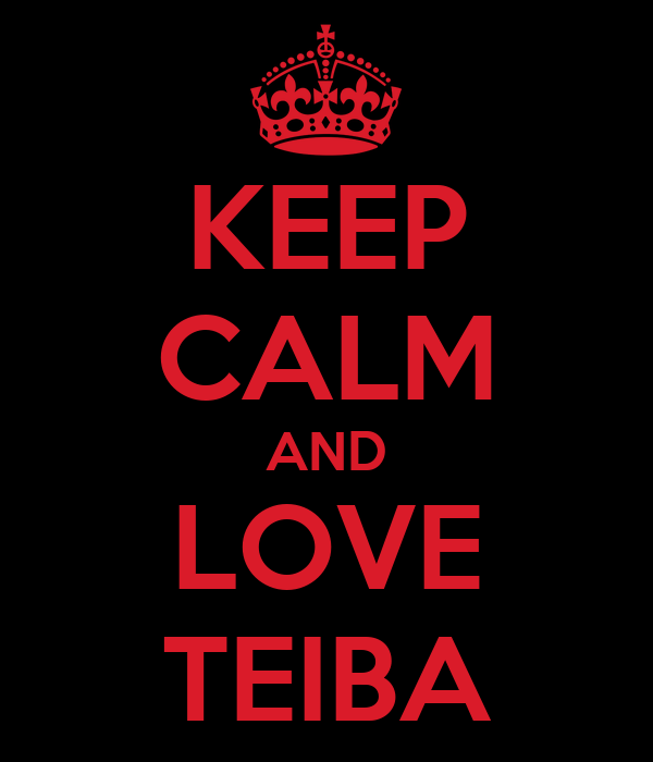 KEEP CALM AND LOVE TEIBA