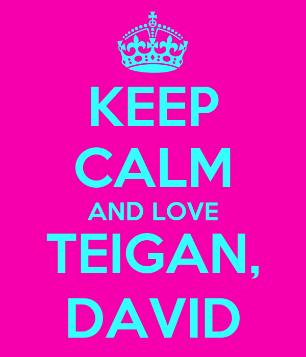 KEEP CALM AND LOVE TEIGAN, DAVID