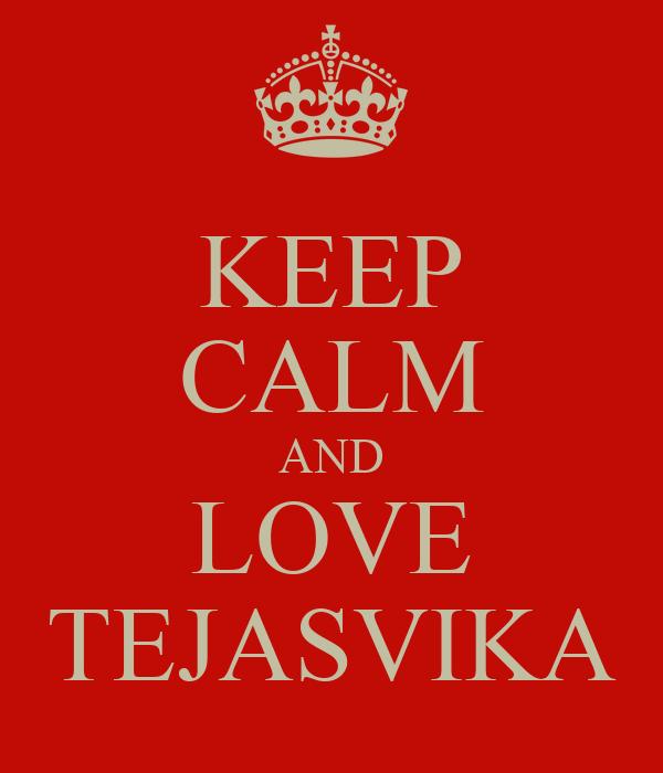 KEEP CALM AND LOVE TEJASVIKA